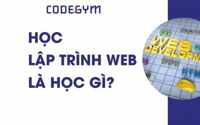 Lập trình web là gì ? Học lập trình web thì cần học những gì?